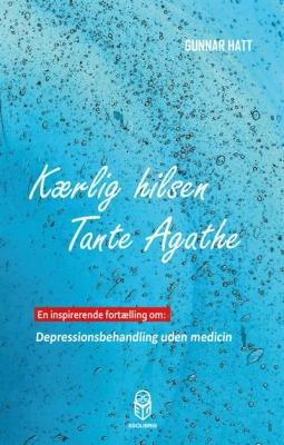 Kærlig hilsen Tante Agathe. En inspirerende fortælling om: Depressionsbehandling uden medicin. Af Gunnar Hatt