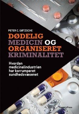 """""""Dødelig medicin og organiseret kriminalitet"""" af Peter C. Gøtzsche"""